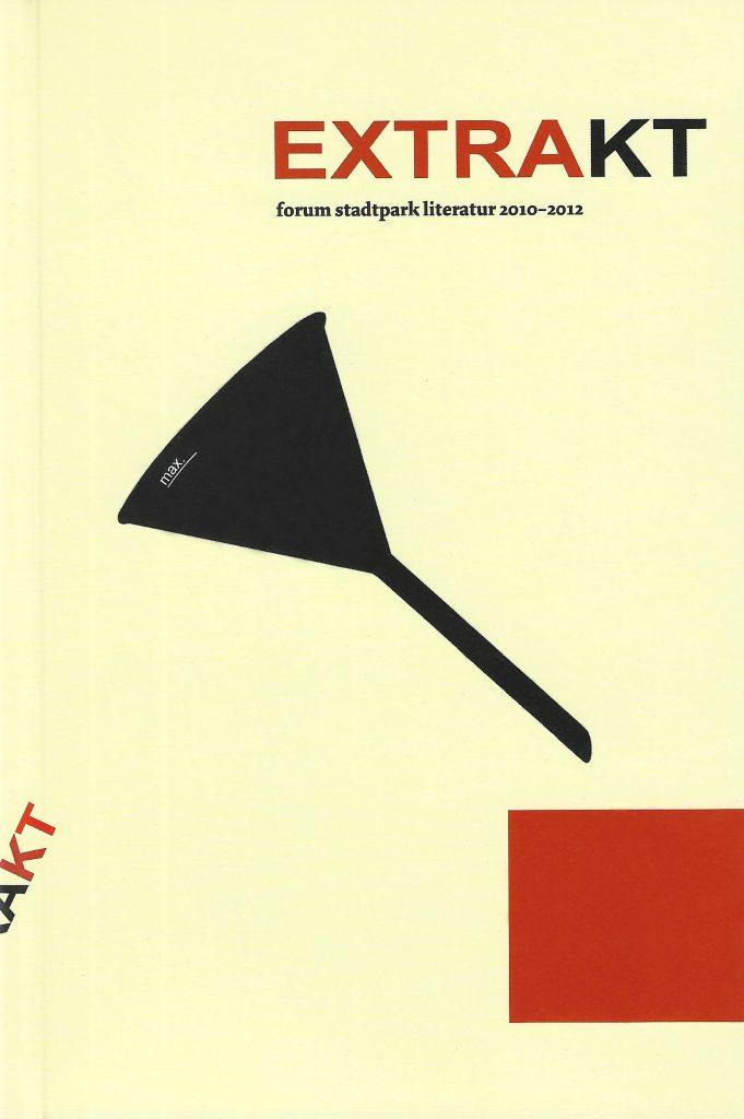 Max Höfler (Hg.): EXTRAKT. forum stadtpark literatur 2010-2012. Graz: Verlag Forum Stadtpark 2012. Cover: Andreas Heller